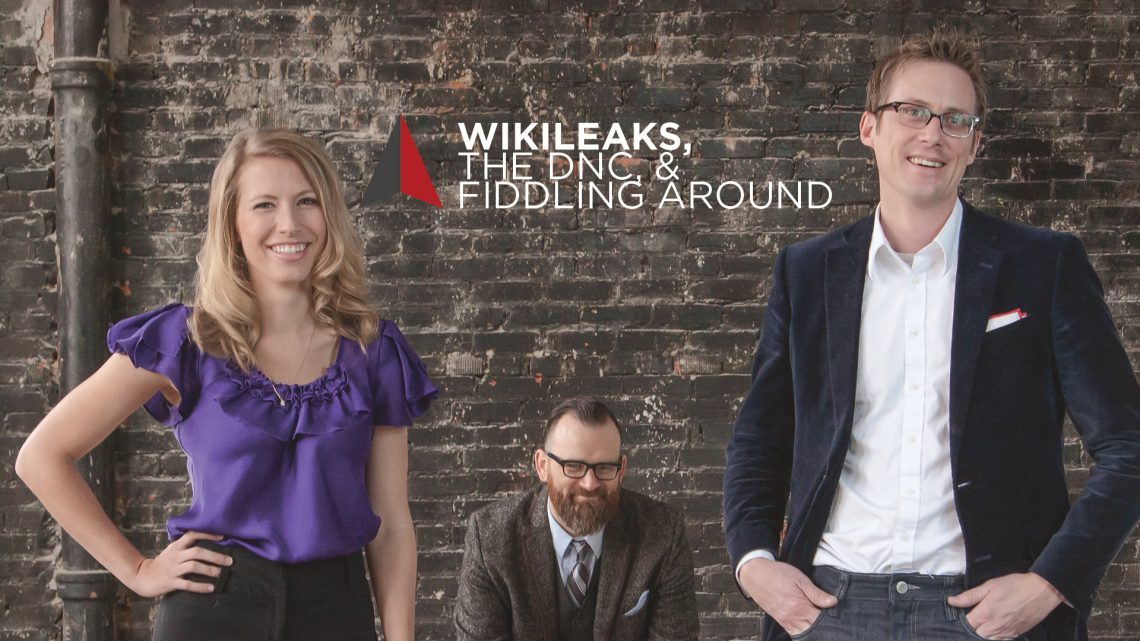 DR Radio: Wikileaks, The DNC, and Fiddling Around